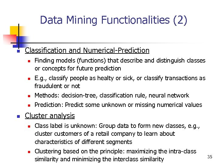 Data Mining Functionalities (2) n Classification and Numerical-Prediction n n Finding models (functions) that