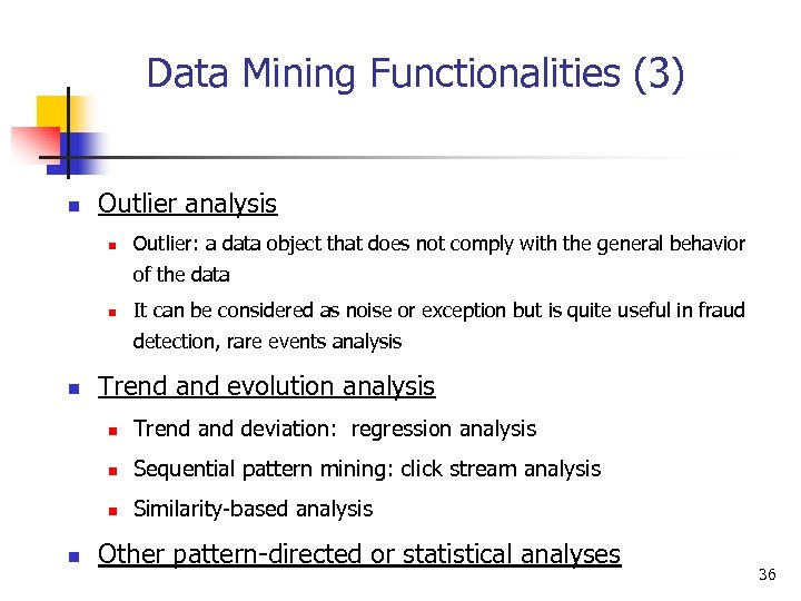 Data Mining Functionalities (3) n Outlier analysis n Outlier: a data object that does