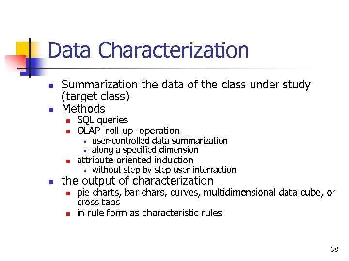 Data Characterization n n Summarization the data of the class under study (target class)