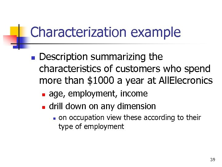 Characterization example n Description summarizing the characteristics of customers who spend more than $1000