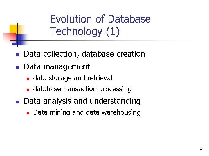Evolution of Database Technology (1) n Data collection, database creation n Data management n