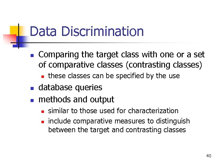 Data Discrimination n Comparing the target class with one or a set of comparative