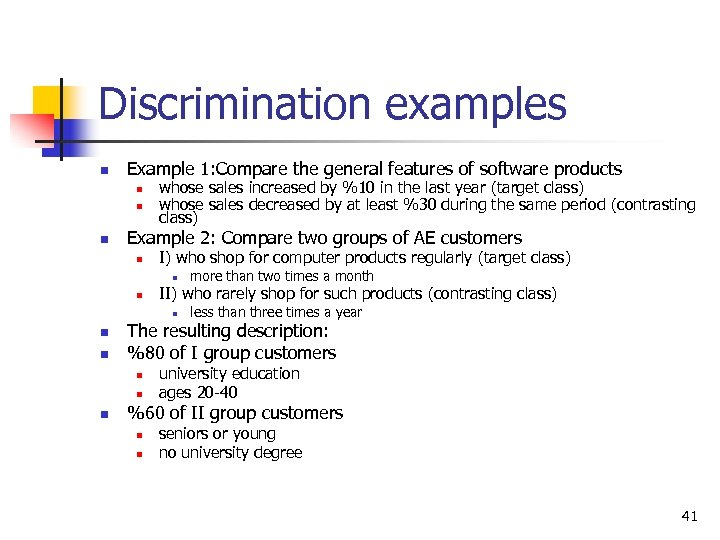 Discrimination examples n Example 1: Compare the general features of software products n n