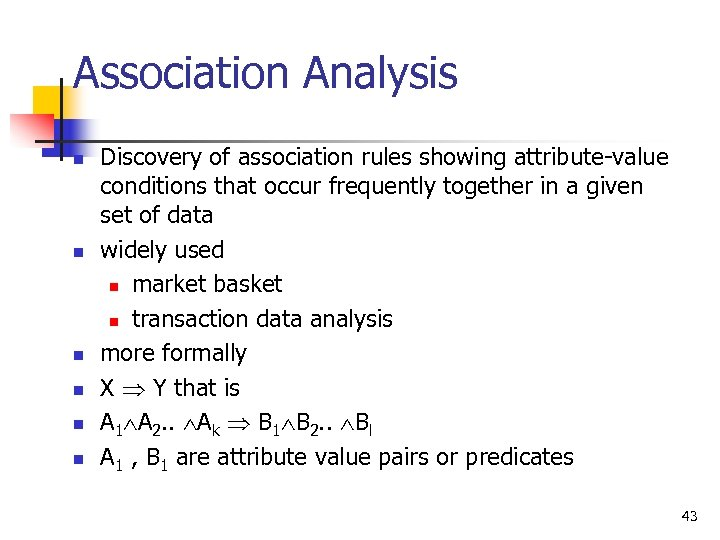 Association Analysis n n n Discovery of association rules showing attribute-value conditions that occur