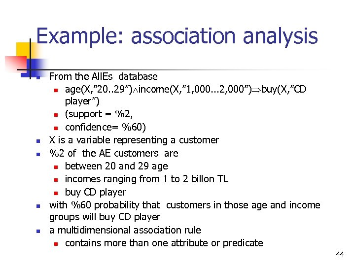 """Example: association analysis n n n From the All. Es database n age(X, """""""