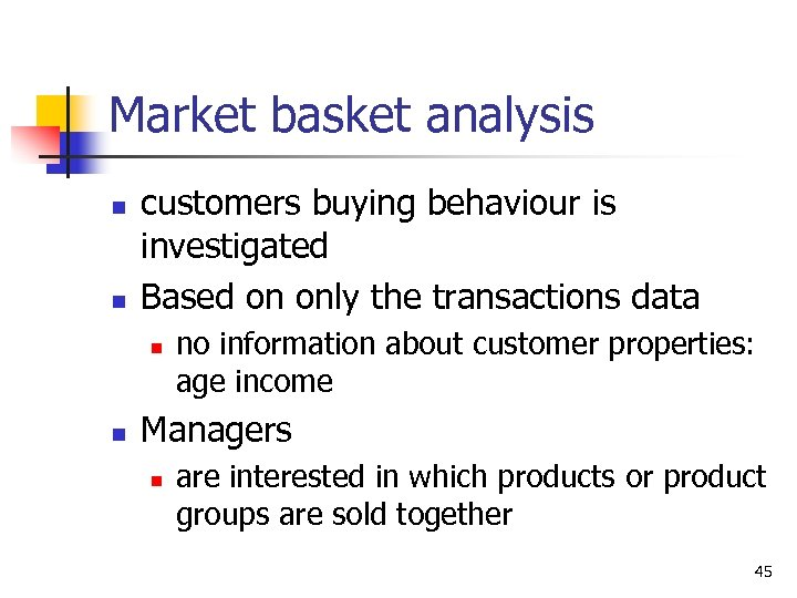 Market basket analysis n n customers buying behaviour is investigated Based on only the