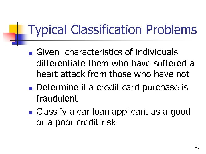 Typical Classification Problems n n n Given characteristics of individuals differentiate them who have