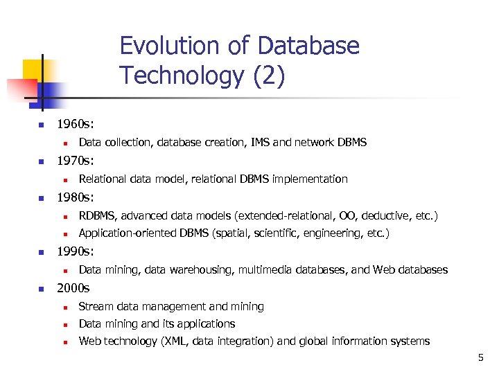 Evolution of Database Technology (2) n 1960 s: n n 1970 s: n n