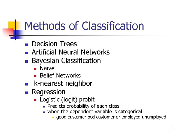 Methods of Classification n Decision Trees Artificial Neural Networks Bayesian Classification n n Naïve