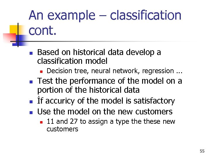 An example – classification cont. n Based on historical data develop a classification model