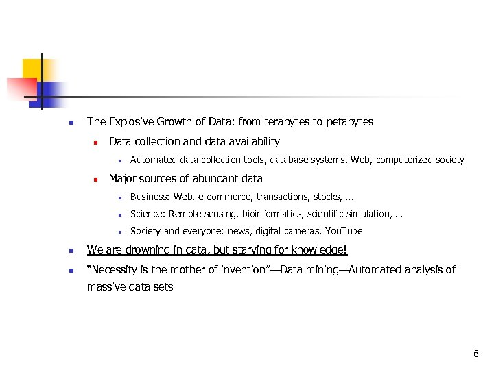 n The Explosive Growth of Data: from terabytes to petabytes n Data collection and