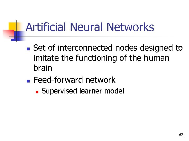 Artificial Neural Networks n n Set of interconnected nodes designed to imitate the functioning
