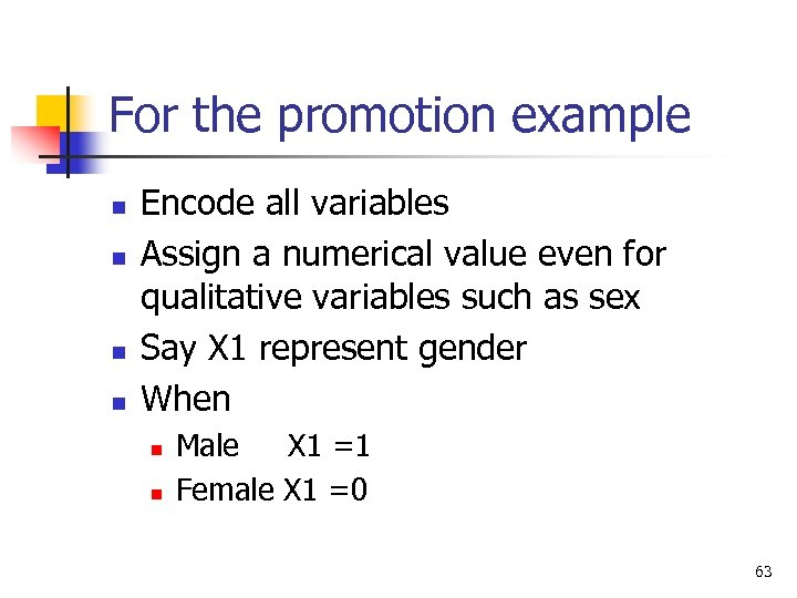 For the promotion example n n Encode all variables Assign a numerical value even