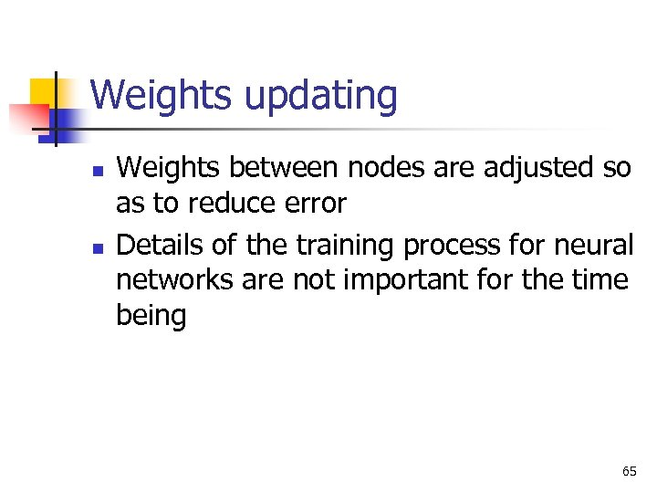Weights updating n n Weights between nodes are adjusted so as to reduce error