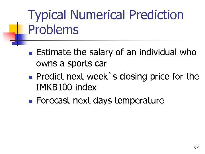 Typical Numerical Prediction Problems n n n Estimate the salary of an individual who