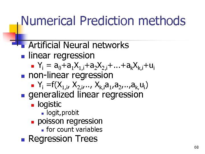 Numerical Prediction methods n n Artificial Neural networks linear regression n n non-linear regression