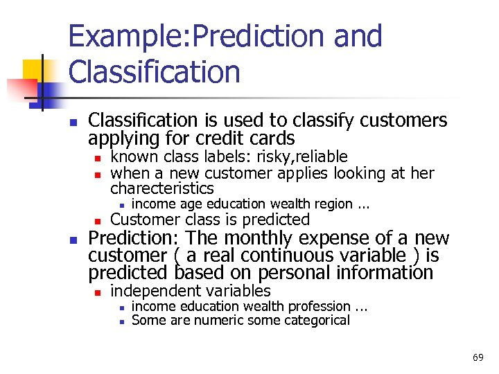Example: Prediction and Classification n Classification is used to classify customers applying for credit
