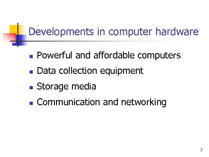 Developments in computer hardware n Powerful and affordable computers n Data collection equipment n