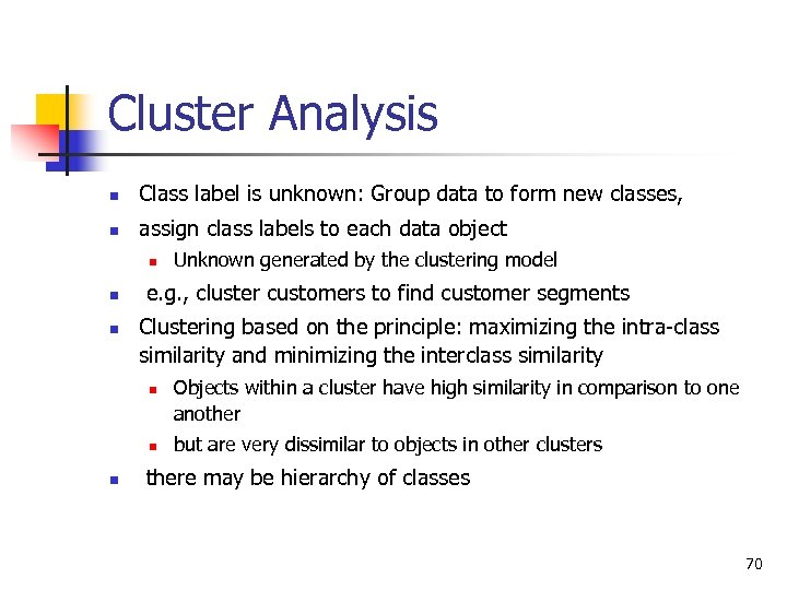 Cluster Analysis n Class label is unknown: Group data to form new classes, n