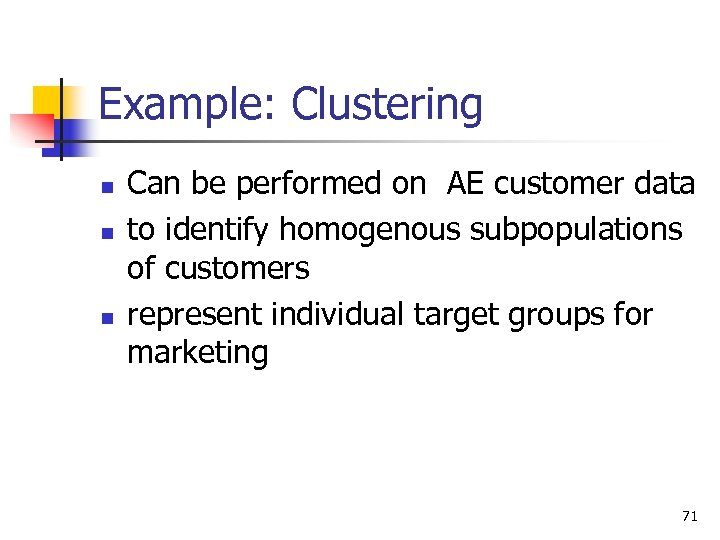 Example: Clustering n n n Can be performed on AE customer data to identify