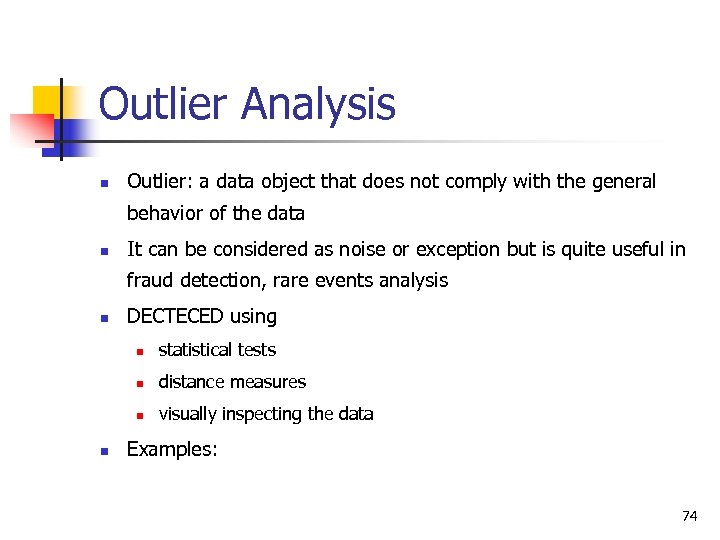 Outlier Analysis n Outlier: a data object that does not comply with the general