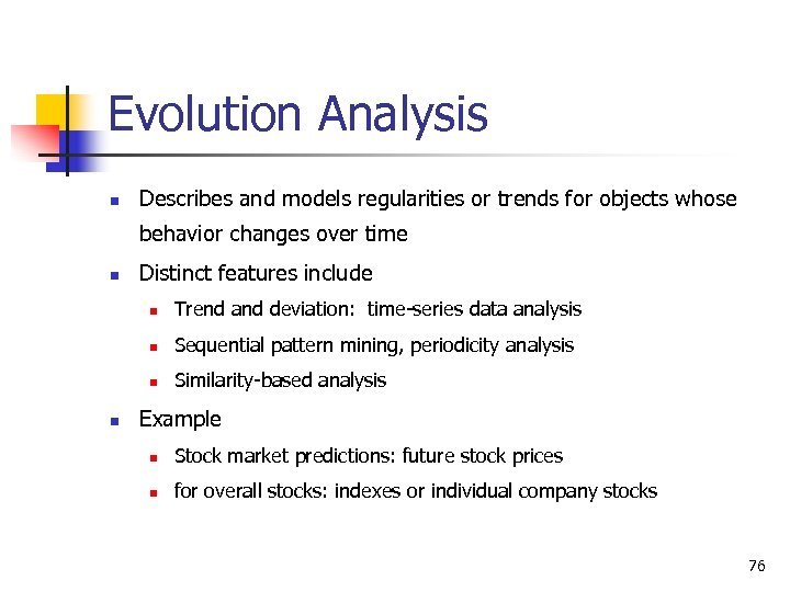 Evolution Analysis n Describes and models regularities or trends for objects whose behavior changes