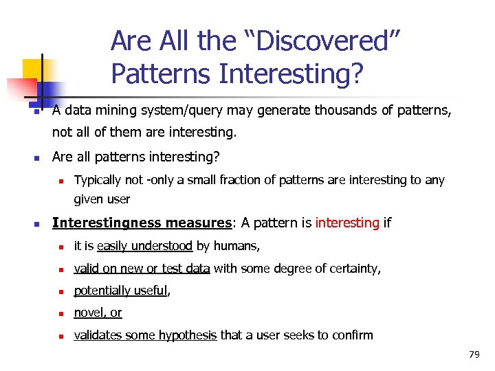 """Are All the """"Discovered"""" Patterns Interesting? n A data mining system/query may generate thousands"""