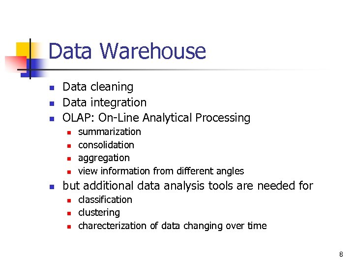 Data Warehouse n n n Data cleaning Data integration OLAP: On-Line Analytical Processing n