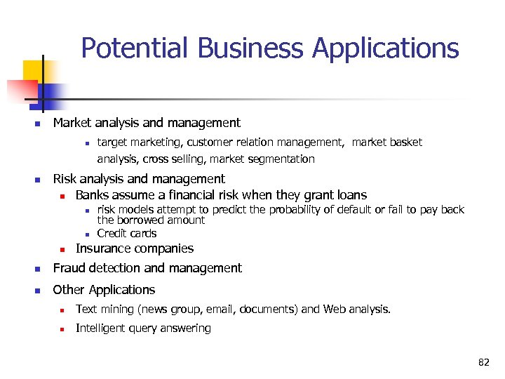 Potential Business Applications n Market analysis and management n n target marketing, customer relation