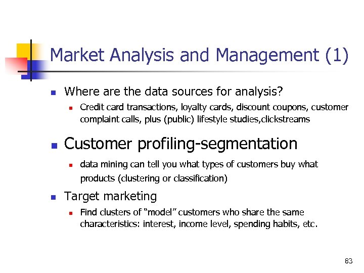 Market Analysis and Management (1) n Where are the data sources for analysis? n