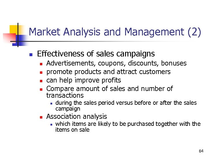 Market Analysis and Management (2) n Effectiveness of sales campaigns n n Advertisements, coupons,