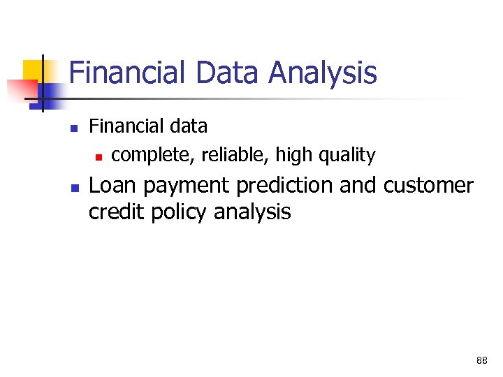 Financial Data Analysis n n Financial data n complete, reliable, high quality Loan payment
