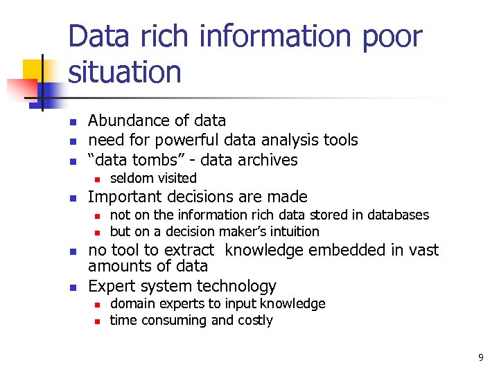 Data rich information poor situation n Abundance of data need for powerful data analysis