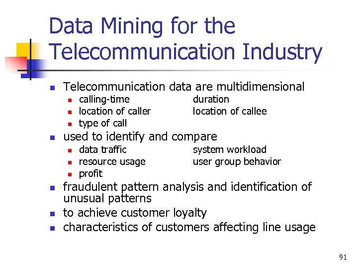 Data Mining for the Telecommunication Industry n Telecommunication data are multidimensional n n n