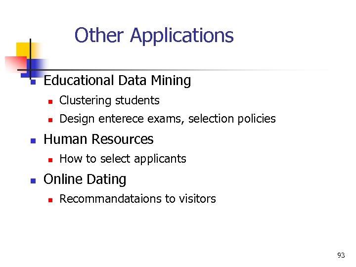 Other Applications n Educational Data Mining n n n Clustering students Design enterece exams,