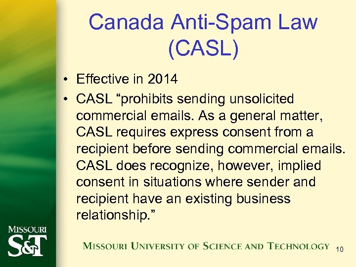 "Canada Anti-Spam Law (CASL) • Effective in 2014 • CASL ""prohibits sending unsolicited commercial"