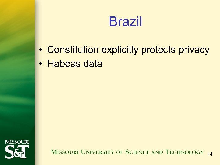 Brazil • Constitution explicitly protects privacy • Habeas data 14
