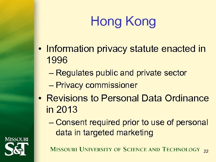 Hong Kong • Information privacy statute enacted in 1996 – Regulates public and private