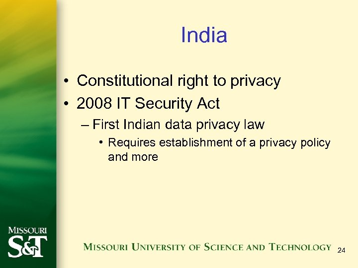 India • Constitutional right to privacy • 2008 IT Security Act – First Indian