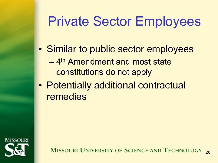 Private Sector Employees • Similar to public sector employees – 4 th Amendment and
