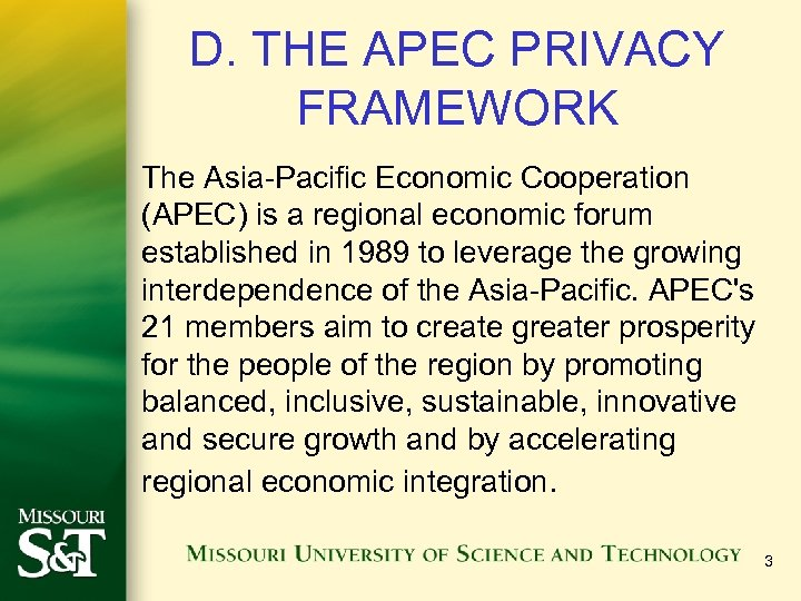 D. THE APEC PRIVACY FRAMEWORK The Asia-Pacific Economic Cooperation (APEC) is a regional economic