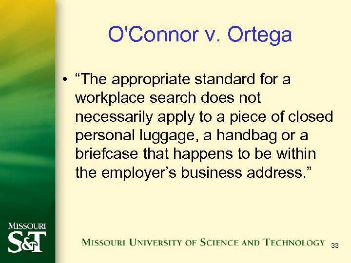 "O'Connor v. Ortega • ""The appropriate standard for a workplace search does not necessarily"