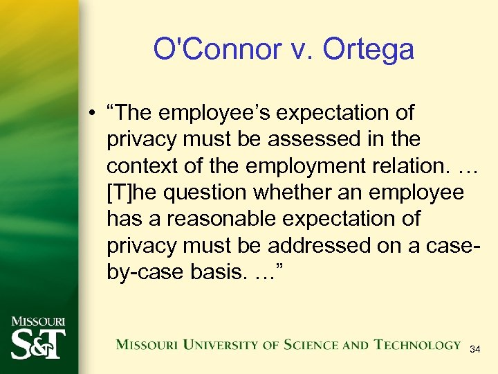 "O'Connor v. Ortega • ""The employee's expectation of privacy must be assessed in the"