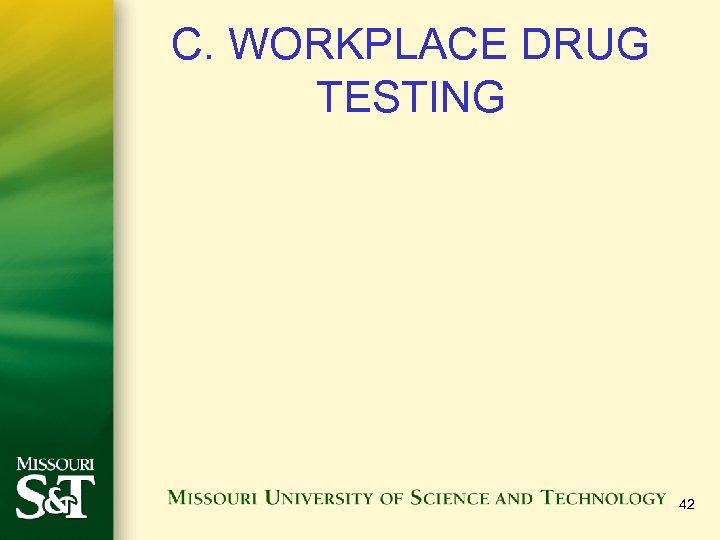 C. WORKPLACE DRUG TESTING 42