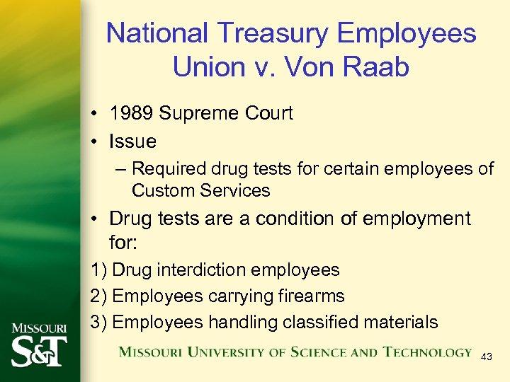 National Treasury Employees Union v. Von Raab • 1989 Supreme Court • Issue –