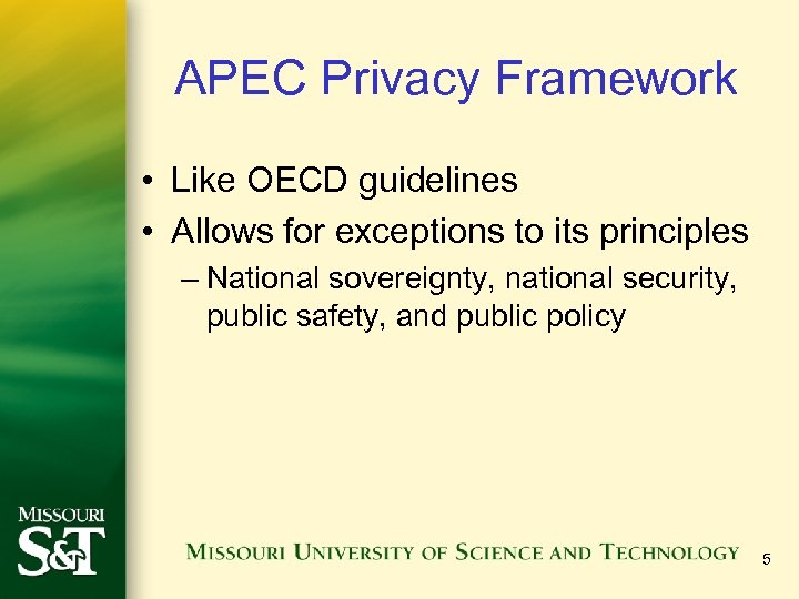APEC Privacy Framework • Like OECD guidelines • Allows for exceptions to its principles