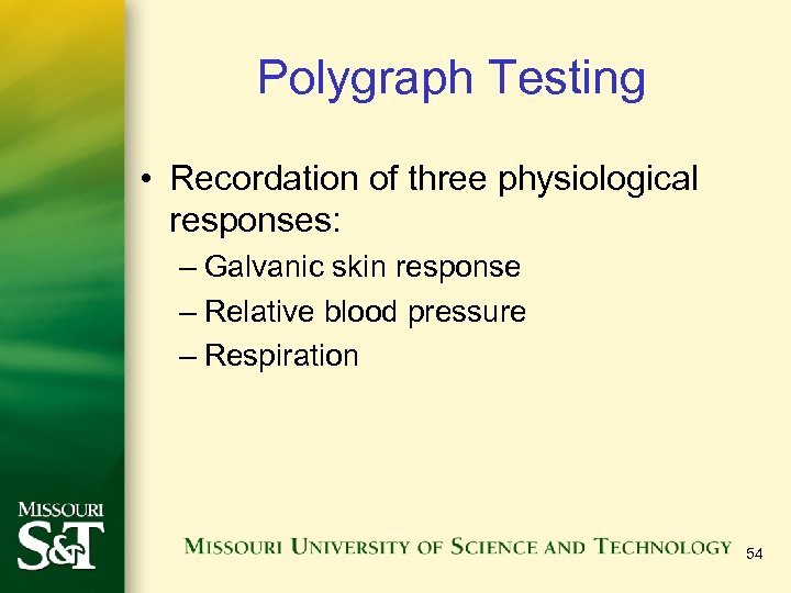 Polygraph Testing • Recordation of three physiological responses: – Galvanic skin response – Relative