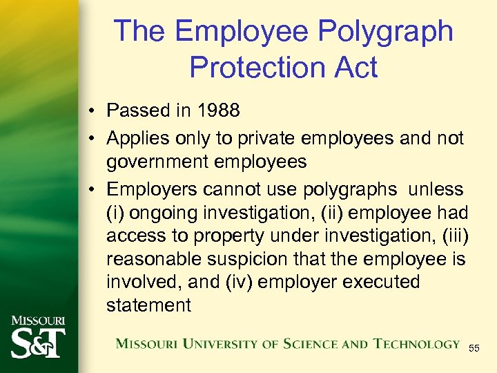 The Employee Polygraph Protection Act • Passed in 1988 • Applies only to private