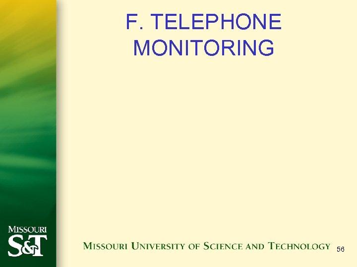 F. TELEPHONE MONITORING 56