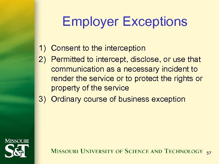 Employer Exceptions 1) Consent to the interception 2) Permitted to intercept, disclose, or use
